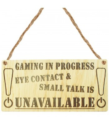 Laser Cut Oak Veneer 'Gaming in progress. Eye contact & small talk is unavailable' Engraved Mini Plaque