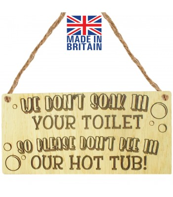 Laser Cut Oak Veneer 'We don't soak in your toilet so please don't pee in our hot tub!' Engraved Mini Plaque