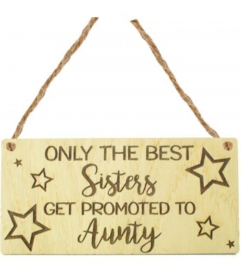 Laser Cut Oak Veneer 'Only the best Sisters get promoted to Aunty' Engraved Mini Plaque