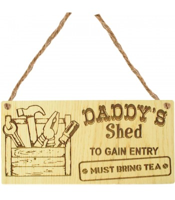 Laser Cut Oak Veneer 'Daddy's Shed To Gain Entry Must Bring Tea' Engraved Mini Plaque