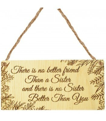 Laser Cut Oak Veneer 'There is no better friend than a Sister and there is no Sister better than you' Engraved Mini Plaque