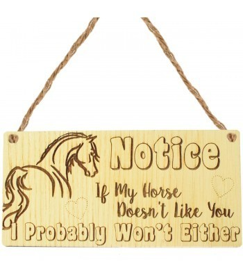 Laser Cut Oak Veneer 'Notice. If My Horse Doesn't Like You. I Probably Won't Either' Engraved Mini Plaque