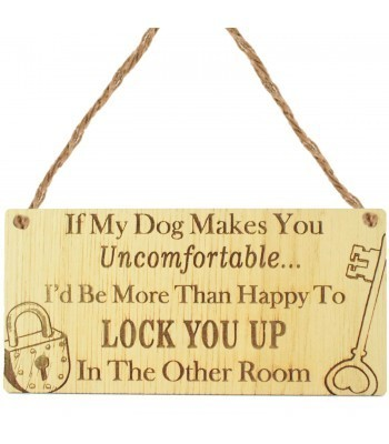 Laser Cut Oak Veneer 'If My Dog Makes You Uncomfortable...' Engraved Mini Plaque