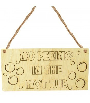 Laser Cut Oak Veneer 'No Peeing In The Hot Tub' Engraved Mini Plaque