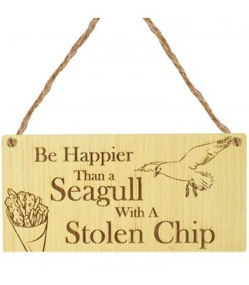 Laser Cut Oak Veneer 'Be Happier Than a Seagull With A Stolen Chip' Engraved Mini Plaque