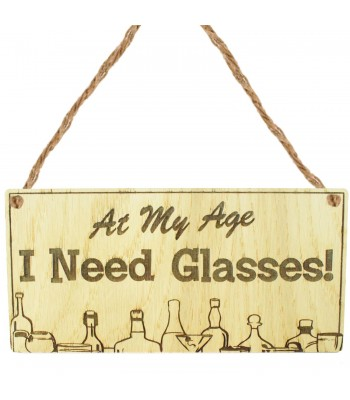 Laser Cut Oak Veneer 'At My Age I Need Glasses!' Engraved Mini Plaque