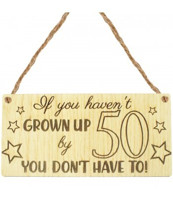 Laser Cut Oak Veneer 'If you haven't Grown Up by 50 You don't have to!' Engraved Mini Plaque
