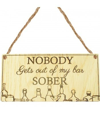 Laser Cut Oak Veneer 'Nobody gets out of my bar sober' Engraved Mini Plaque