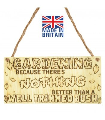 Laser Cut Oak Veneer 'Gardening Because There's Nothing Better Than A Well Trimmed Bush' Engraved Mini Plaque