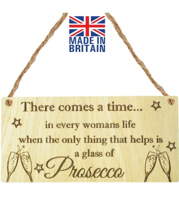 Laser Cut Oak Veneer 'There comes a time... in every womans life when the only thing that helps is a glass of Prosecco' Engraved Mini Plaque