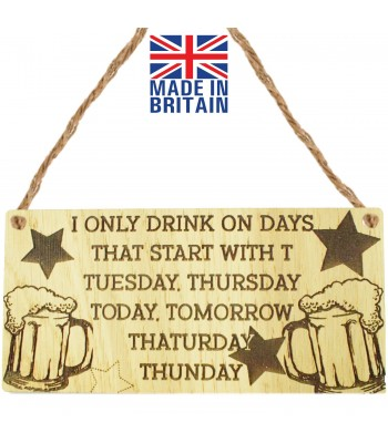 Laser Cut Oak Veneer 'I only drink on days that start with T. Tuesday Thursday Today Tomorrow Thaturday Thunday' Engraved Mini Plaque
