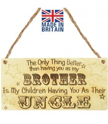 Laser Cut Oak Veneer 'The Only Thing Better than having you as my Brother Is My Children Having You As Their Uncle' Engraved Mini Plaque