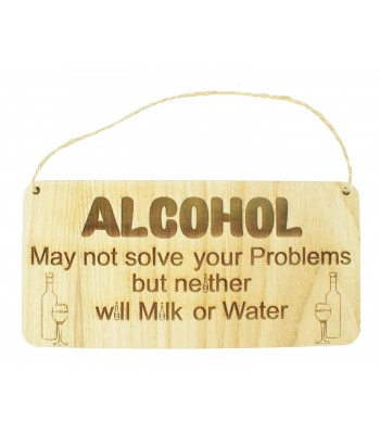 Laser Cut Oak Veneer 'Alcohol may not solve all your problems but neither will milk or water' Engraved Plaque with Twine