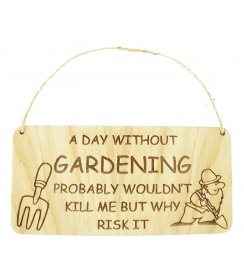 Laser Cut Oak Veneer 'A day without Gardening probably wouldn't kill me but why risk it' Engraved Plaque with Twine
