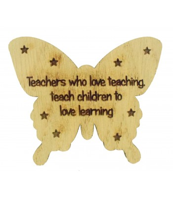 Laser Cut Oak Veneer 'Teachers who love teaching, teach children to love learning' Teachers Butterfly Shape