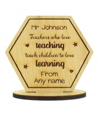Laser Cut Personalised Oak Veneer 'Teachers who love teaching...' Engraved Teachers Hexagon on a Stand