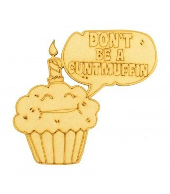 Laser Cut 'Don't be a C*ntmuffin' Sign