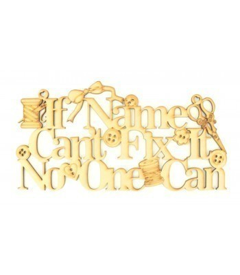 Laser Cut Personalised 'If... Can't fix it, No one can' Sign with Sewing Shapes