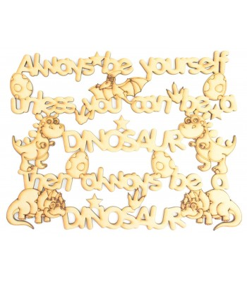 Laser Cut 'Always be yourself, unless you can be a Dinosaur, then always be a Dinosaur' Quote Sign