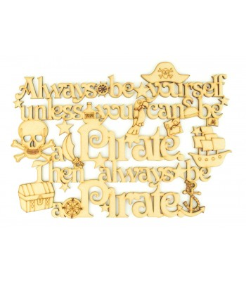 Laser Cut 'Always be yourself, unless you can be a Pirate, then always be a Pirate' Quote Sign