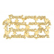Laser Cut 'Count your age by friends, not years. Count your life by smiles, not tears' Quote Sign