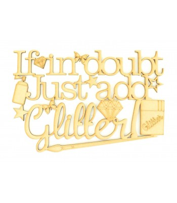 Laser Cut 'If in doubt, Just add Gllitter' Quote Sign