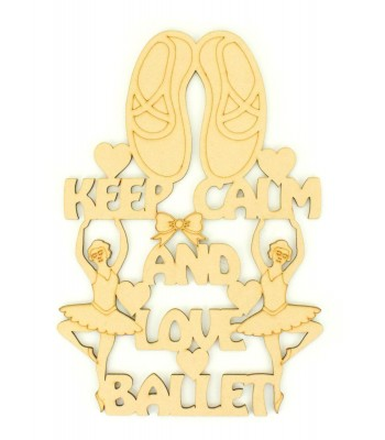 Laser Cut 'Keep Calm and Love Ballet' Quote Sign