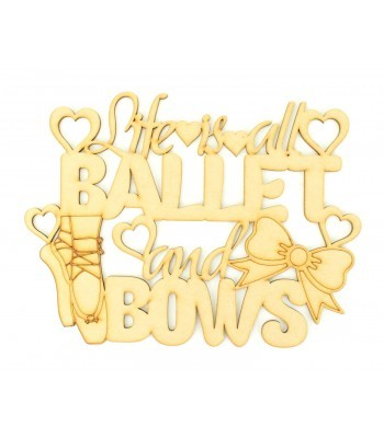 Laser Cut 'Life is all Ballet and Bows' Quote Sign
