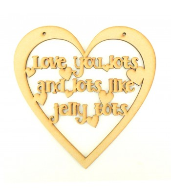 Laser Cut 'Love you lots and lots like jelly tots' Heart Frame Quote Sign - Heart Design