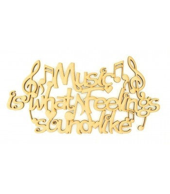 Laser Cut 'Music is what feelings sound like' Quote Sign