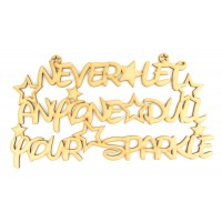Laser Cut 'Never Let Anyone Dull Your Sparkle' Quote Sign