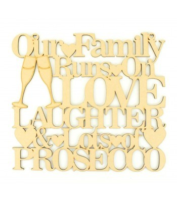 Laser Cut 'Our Family Runs On Love, Laughter & Lots of Prosecco' Quote Sign