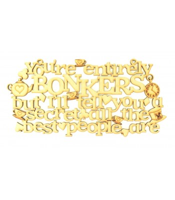 Laser Cut 'You're entirely bonkers, but I'll tell you a secret, all the best people are'  Alice Quote Sign