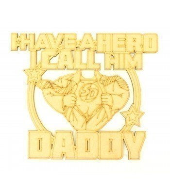 Laser Cut 'I Have A Hero I Call Him Daddy' Super-Dad Quote Sign