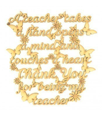Laser Cut 'A teacher takes a hand, opens a mind and touches a heart. Thank you for being my teacher. Quote Sign