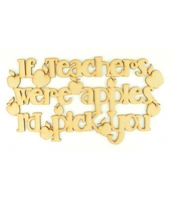Laser cut 'If teachers were apples, i'd pick you' Quote Sign