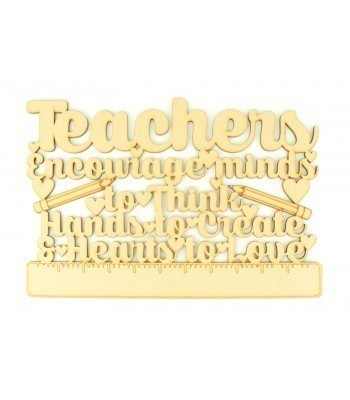 Laser cut 'Teachers encourage minds to think, Hands to create & hearts to love' Quote Sign
