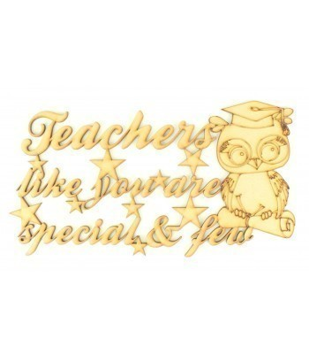Laser cut 'Teachers like you are special & few' Quote Sign