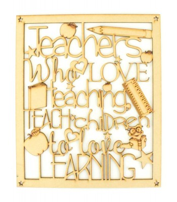 Laser Cut 'Teachers who Love teaching Teach children to love Learning' Quote Sign