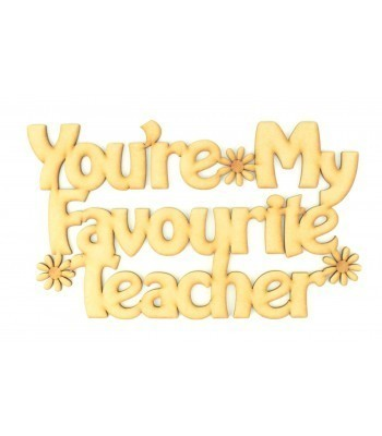 Laser cut 'You're my favourite Teacher' Quote Sign