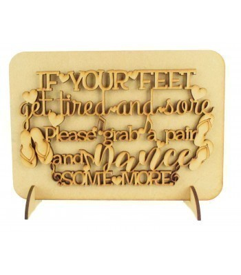 Laser Cut 'If your feet get tired and sore. Please grab a pair and dance some more' Wedding Sign on a Plaque & Stands