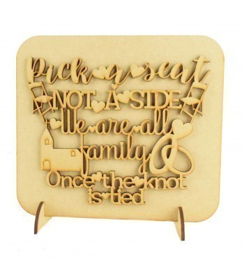 Laser Cut 'Pick a seat. Not a side. We are all family. Once the knot is tied.' Wedding Sign on a Plaque & Stands