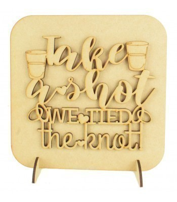 Laser Cut 'Take a shot we tied the knot' Wedding Sign on a Plaque & Stands