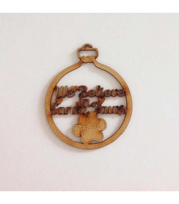 Laser Cut 'We Believe in Santa Paws' Bauble