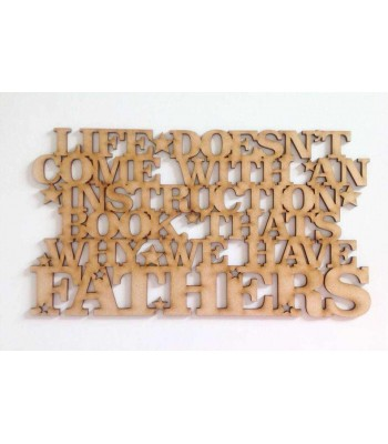 Laser cut 'Life doesn't come with an instruction book, thats why we have fathers' Quote Sign