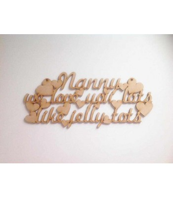 Laser Cut 'Nanny we love you lots like jelly tots' Quote Sign