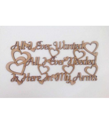 Laser cut 'All i ever wanted, All I ever needed, Is here in my arms' Quote Sign
