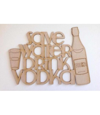 Laser cut 'Save Water Drink Vodka' Quote Sign