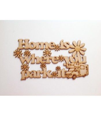 Laser Cut Etched Home Is Where You Park It Sign - Mobile Home Design