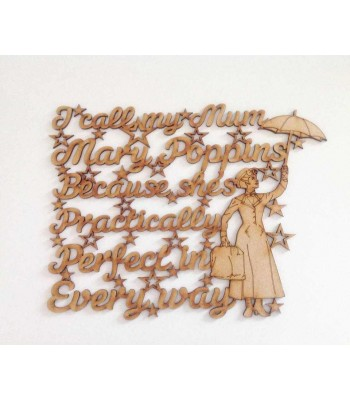 Laser Cut 'I call my mum Mary Poppins because shes practically perfect in everyway' Quote Sign